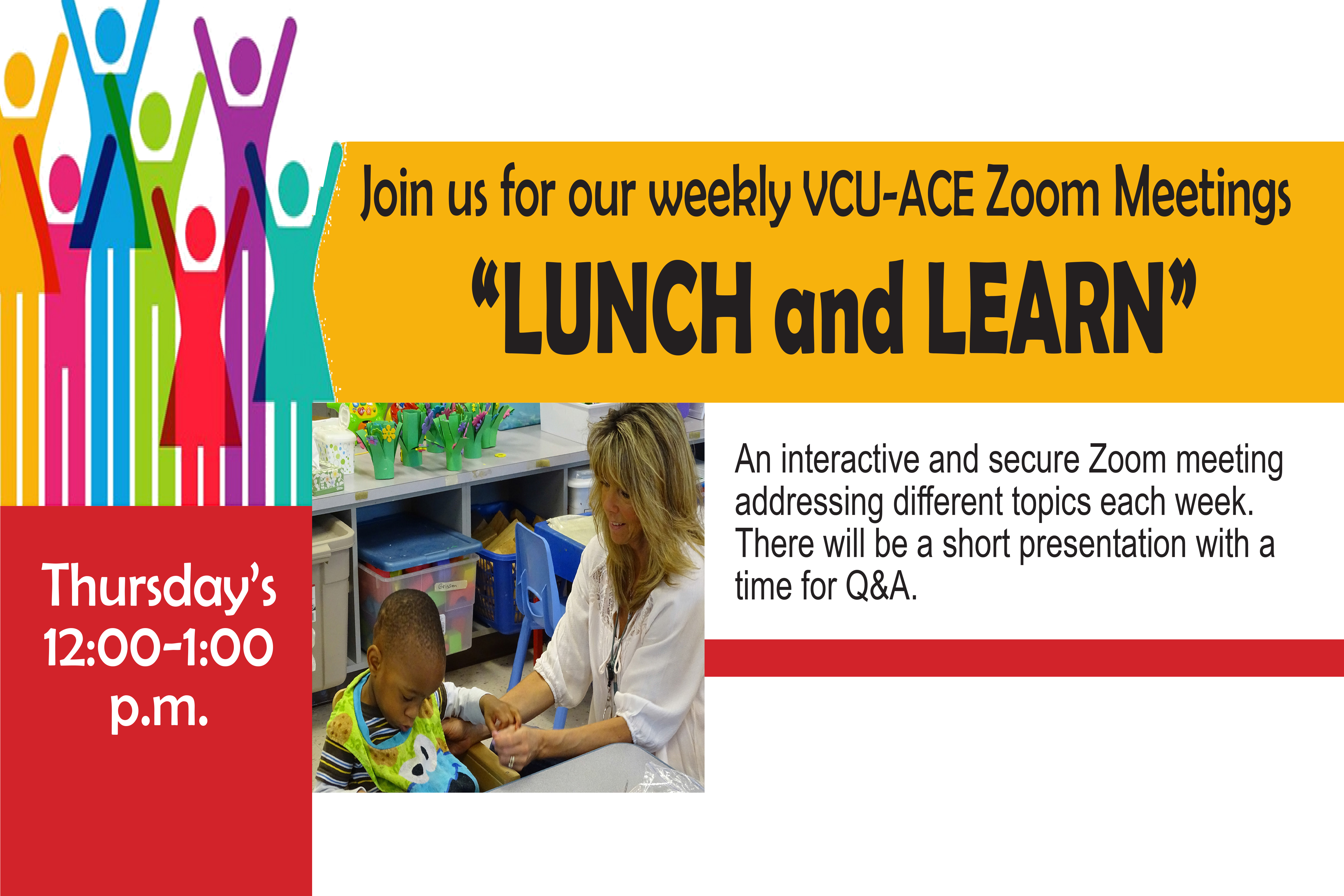 Join us for our weekly VCU-ACE Zoom Meetings. Lunch and Learn, Thursdays 12-1pm. An interactive and secure Zoom meeting addressing different topics each week. There will be a short presentation with a time for Q&A.